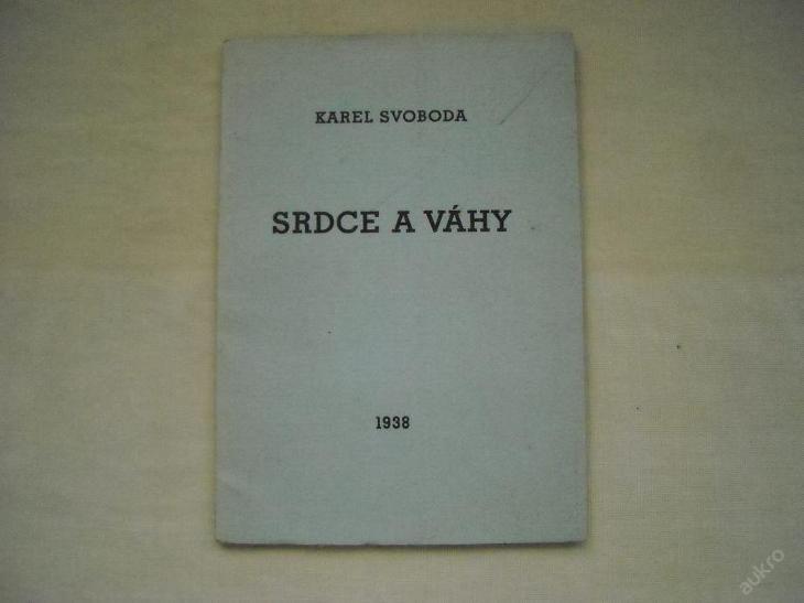Karel Svoboda- Srdce a váhy -1938, podpis,autogram - Knihy
