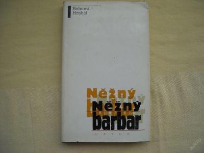 Bohumil Hrabal -  Něžný barbar