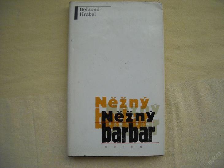 Bohumil Hrabal -  Něžný barbar - Knihy