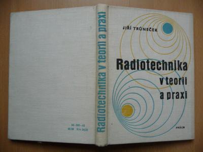 Radiotechnika v teorii a praxi - J. Trůneček 1963