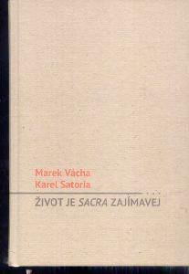 MO.VÁCHA / K.SATORIA  -  ŽIVOT JE SACRA ZAJÍMAVEJ