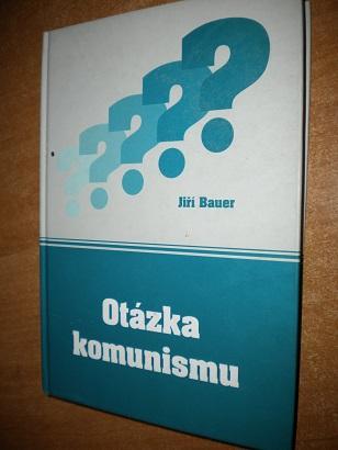 Bauer Jiří - Otázka komunismu