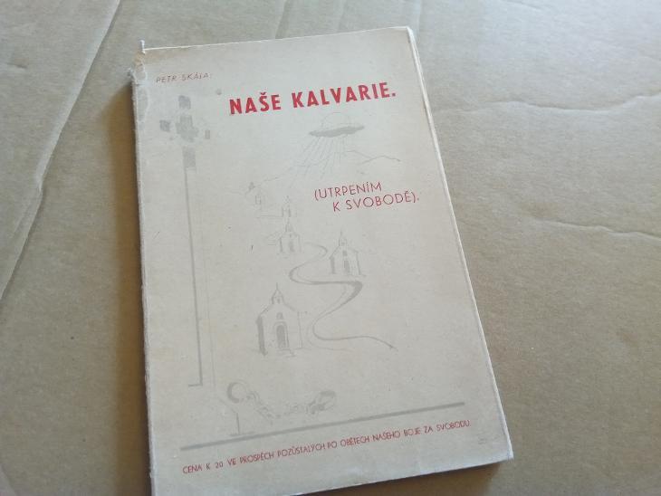 Petr Skála: Naše kalvarie (utrpením k svobodě)1945 - Knihy