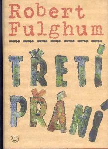 R.FULGHUM - TŘETÍ PŘÁNÍ