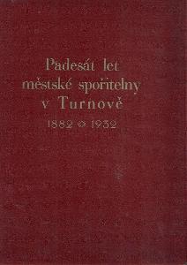 Padesát let měst. spořitelny v Turnově 1882 - 1932
