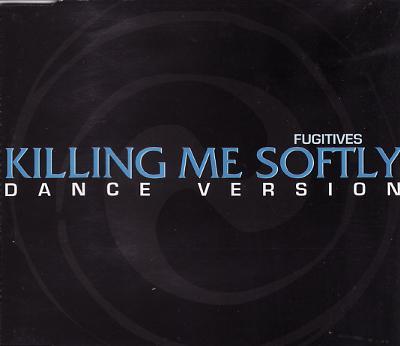 Fugitives - Killing Me Softly (Dance Version)