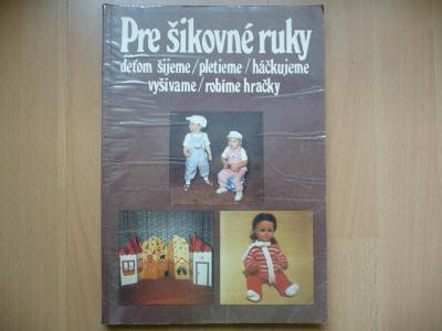 Kniha - Pre šikovné ruky 4. - deťom šijeme - pletieme - háčkujeme 1987