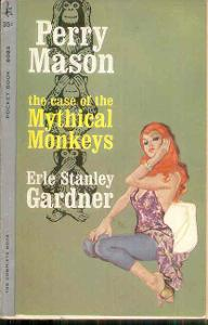 ERLE STANLEY GARDNER -THE CASE OF THE MYTHICAL MONKEYS