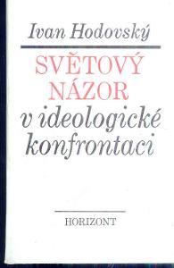 IVAN HODOVSKÝ - SVĚTOVÝ NÁZOR V IDEOLOGICKÉ KONFRONTACI