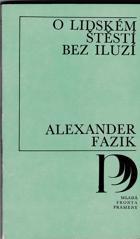 Alexander Fazik: O lidském štěstí bez iluzí