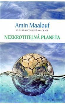 Nezkrotitelná planeta. Když se naše civilizace vyčerpaly/Amin  Maalouf