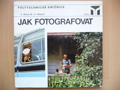 Jak fotografovat - Václav Štulík / Petr Tausk - SNTL 1977