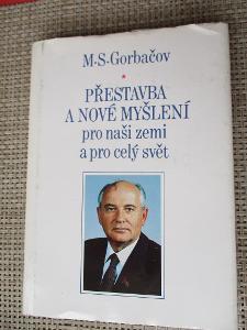 Gorbačov - M.S. - Přestavba a nové myšlení pro naši zemi a pro c. svět