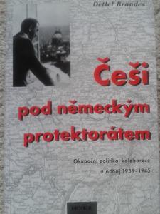 DETLEF BRANDES: Češi pod německým protektorátem. Praha 1999