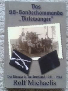 """MICHAELIS, Rolf. Das  SS-Sonderkommando """"Dierlewanger"""""""