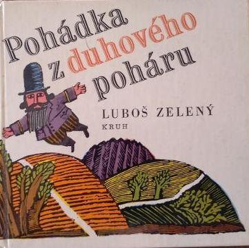 Luboš Zelený Pohádka z duhového poháru Ilustr.Zdena Kabátová Táborská