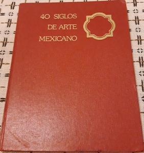 40 Siglos De Arte Mexicano - Xavier Moyssén - 1981 - Arte Colonial