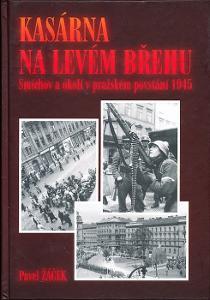 Povstání 1945 - Štefánikovy kasárny Praha Smíchov a okolí /Pavel Žáček