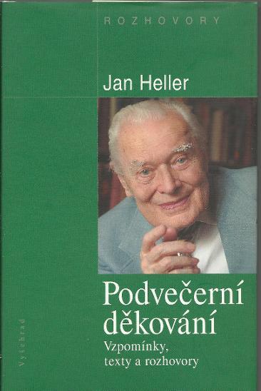 Jan Heller: Podvečerní děkování. Vzpomínky, texty a rozhovory - Knihy
