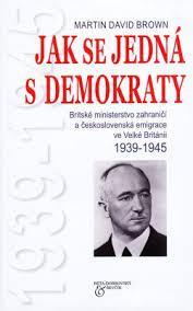 Brown: Jak se jedná s demokraty-Británie a čs.emigrace 1939-45 Sudety