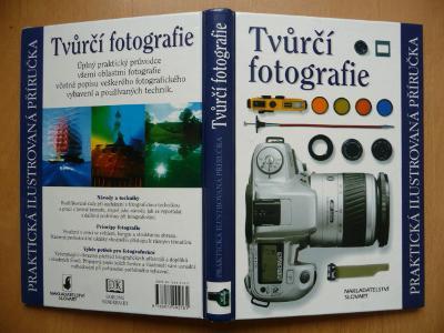 Tvůrčí fotografie - Praktická ilustrovaná příručka - Slovart 2000