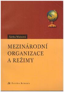 Šárka Waisová: Mezinárodní organizace a režimy
