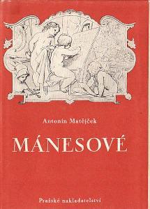 Antonín Matějček: Mánesové (1949)