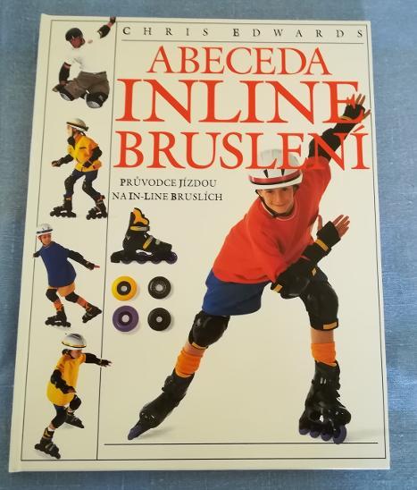 ABECEDA INLINE BRUSLENÍ (průvodce jízdou na inline bruslích) - Skateboard, in-line, koloběžky