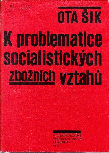 Prof. Ota Šik: K problematice socialistických zbožních vztahů - Knihy