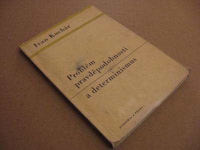 PROBLÉM PRAVDĚPODOBNOSTI A DETERMINISMUS Kuchár Ivan 1967 Academia