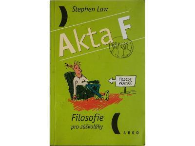 Akta F – Filosofie pro záškoláky - Stephen Law