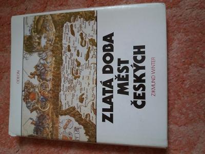 Winter Zikmund - Zlatá doba měst českých