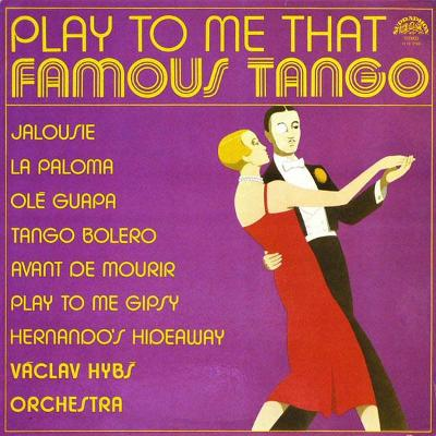 HYBŠ Vaclav ORCH. Play to me That Famous Tango Artia Supraphon