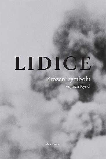 Lidice - Zrození symbolu / Vojtěch Kyncl (obsáhlé, PC 447,-)