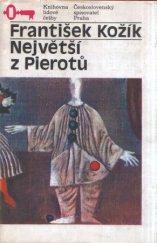 František Kožík Největší z Pierotů [román o Kašparu Deburauovi]