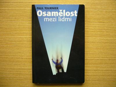 Paul Tournier - Osamělost mezi lidmi | 1998