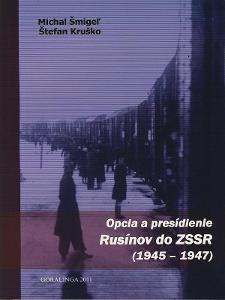 Šmigel,Kruško: Opcia presídlenie Rusínov do ZSSR (1945-47)Rusíni Volyň