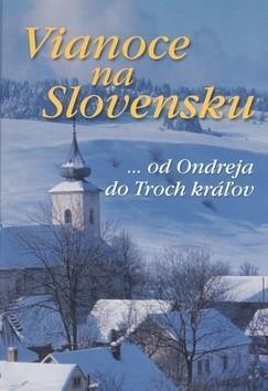 Vianoce na Slovensku ...od Ondreja do Troch králov (A4) Vánoce, zvyky