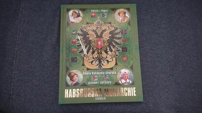 Habsburská monarchie Dějiny Rakouska-Uherska slovem a obrazem 2011