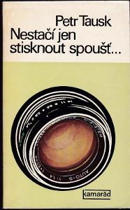 Kniha Nestačí jen stisknout spoušť / Petr Tausk (1978)