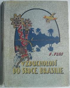 F.Flos, VZDUCHOLODÍ DO SRDCE BRASILIE, vyd.1929