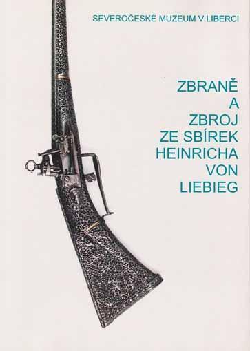Zbraně a zbroj ze sbírek Heinricha von Liebieg (katalog)