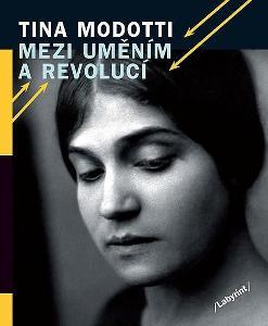 Tina Modotti: Mezi uměním a revolucí (avantgarda, Mexiko...)