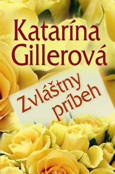 Katarína Gillerová: Zvláštny príbeh (s podpisem)