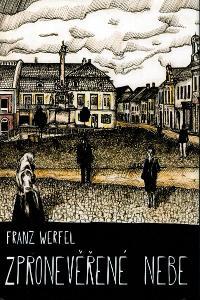 Franz Werfel: Zpronevěřené nebe - Příběh služebnice