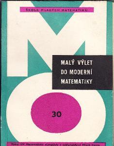 MALÝ VÝLET DO MODERNÍ MATEMATIKY