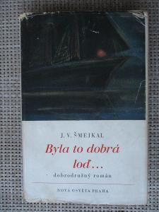 Šmejkal Jaromír Václav - Byla to dobrá loď (1. vydání 1946)