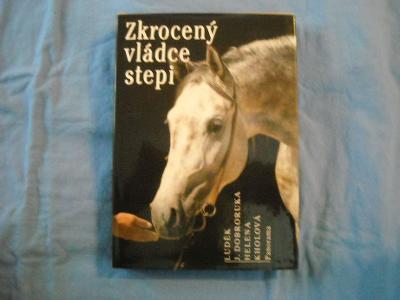 Dobroruka Luděk, Kholová Helena - Zkrocený vládce stepi -  koně