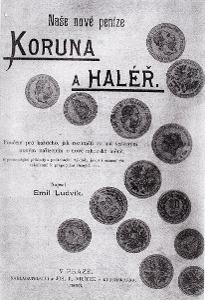 Emil Ludvík - Naše nové peníze KORUNA A HALÉŘ, R. Vilímek, Praha 1893