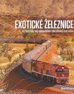EXOTICKÉ ŽELEZNICE - 50 nejzajímavějších železničních tratí světa